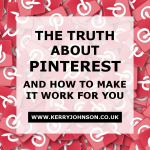 The Truth About Pinterest and How to Make it Work for You