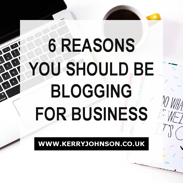 6 Reasons You Should Be Blogging For Business