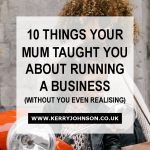 10 Things Your Mum Taught You About Running a Business (Without You Even Realising)