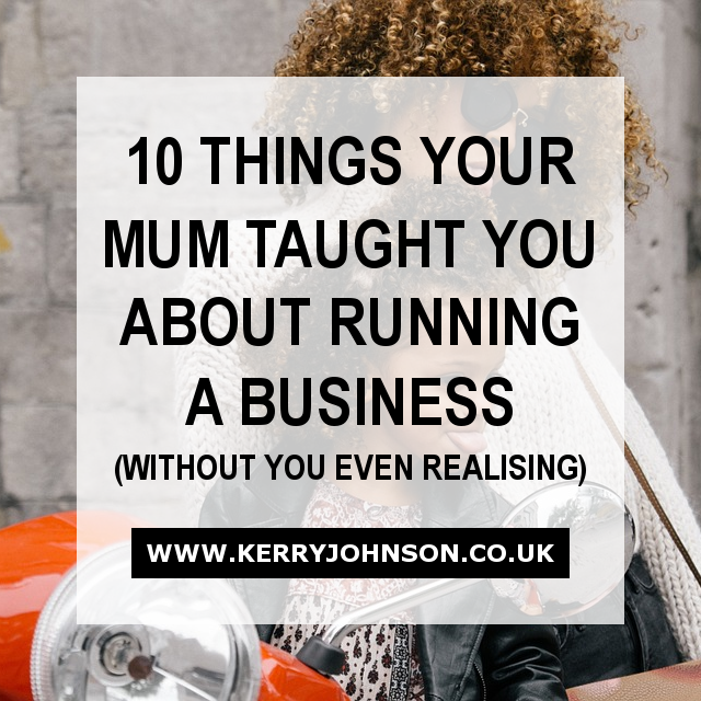 10 Things Your Mum Taught You About Running a Business