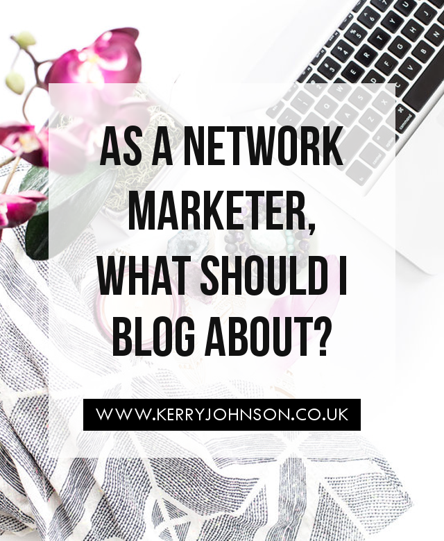 As a Network Marketer, What Should I Blog About?