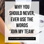 Why You Should Never, Ever Use the Words 'Join My Team'