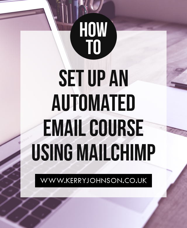 Set Up a Simple Automated Email Course Using MailChimp | KerryJohnson.co.uk