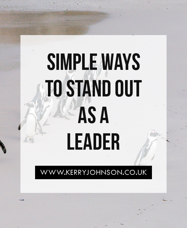 Simple Ways to Stand Out as a Leader | KerryJohnson.co.uk