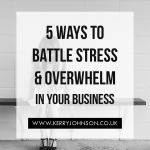 5 Ways to Battle Stress & Overwhelm in Your Business