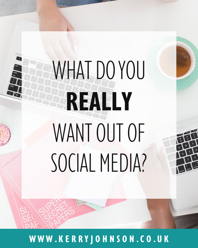 What do You REALLY Want Out of Social Media? | KerryJohnson.co.uk