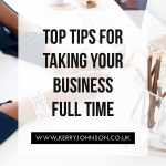 Top Tips for Taking Your Business Full Time