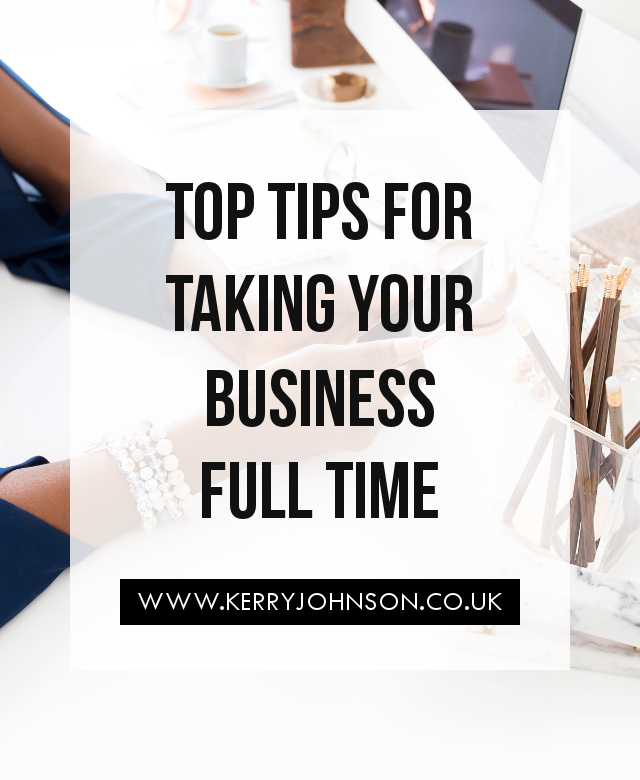 Top Tips for Taking Your Business Full Time | KerryJohnson.co.uk