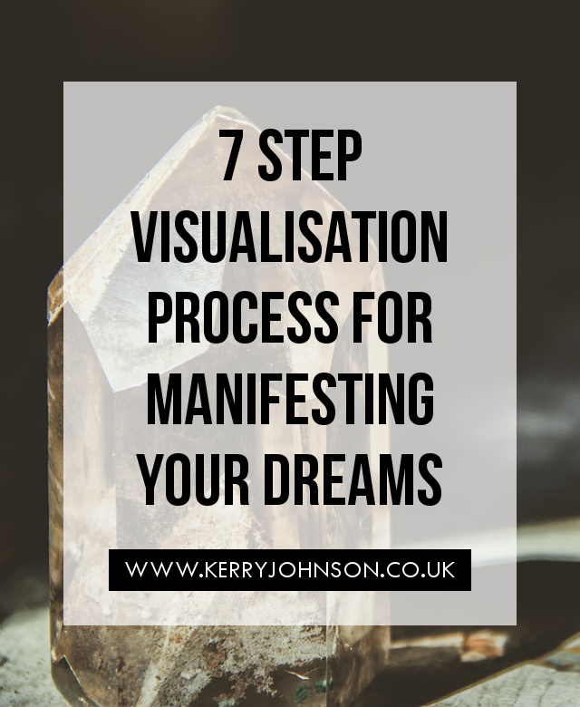 7 Step Visualisation Process for Manifesting Your Dreams | KerryJohnson.co.uk
