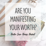 Are You Manifesting Your Worth?