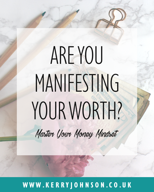 Are You Manifesting Your Worth? | KerryJohnson.co.uk