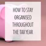 How to Stay Organised Throughout the Tax Year