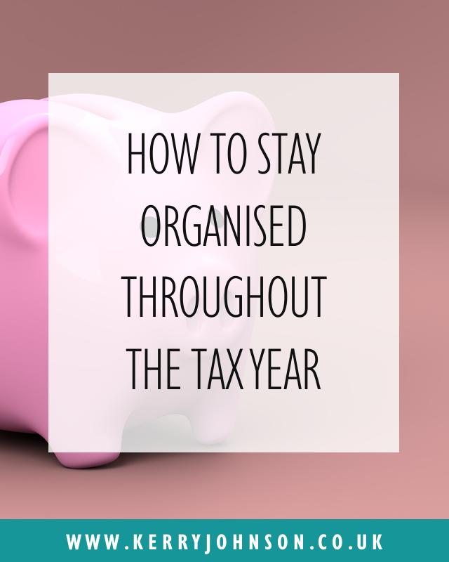 How to Stay Organised Throughout the Tax Year | KerryJohnson.co.uk