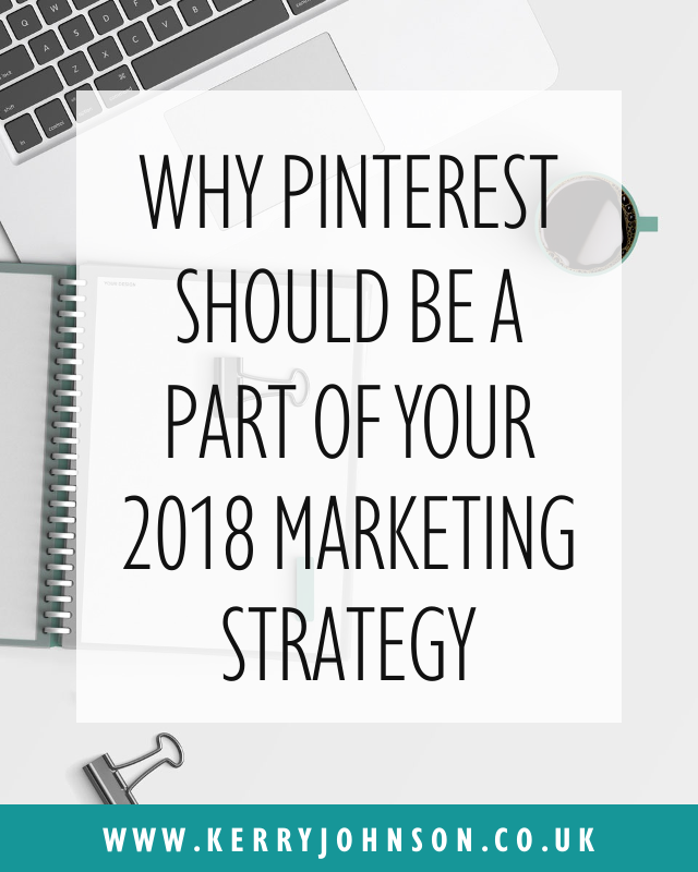 Why Pinterest Should be a Part of Your 2018 Marketing Strategy | Kerry Johnson · Business & Mindset Coach