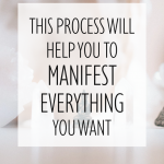 This Process Will Help You to Manifest Everything You Want