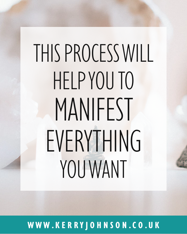This Process Will Help You to Manifest Everything You Want | KerryJohnson.co.uk
