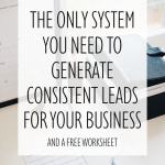 The Only System You Need to Generate Consistent Leads for Your Business