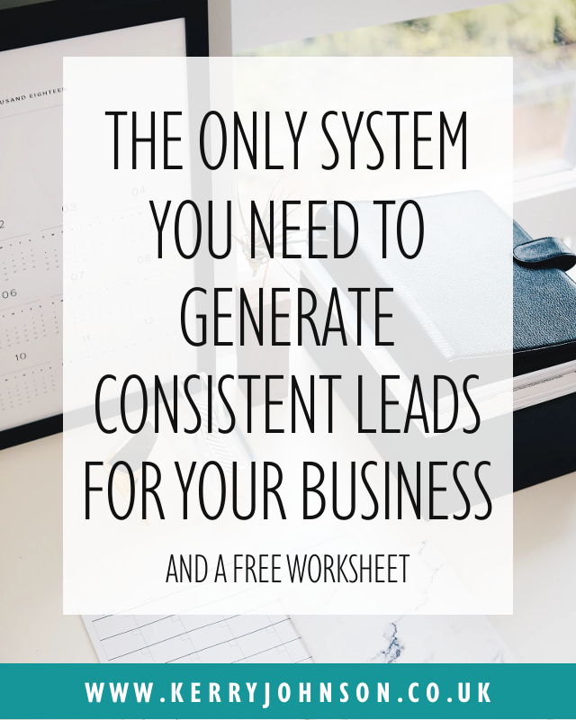 The Only System You Need to Generate Consistent Leads for Your Business | KerryJohnson.co.uk