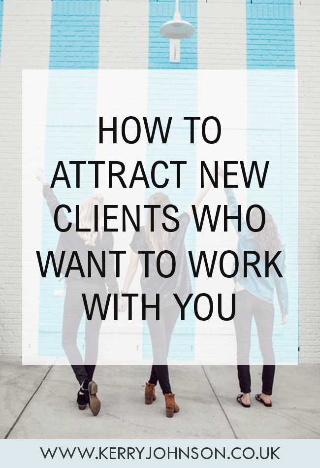 How to Attract New Clients Who Want to Work With YOU | KerryJohnson.co.uk