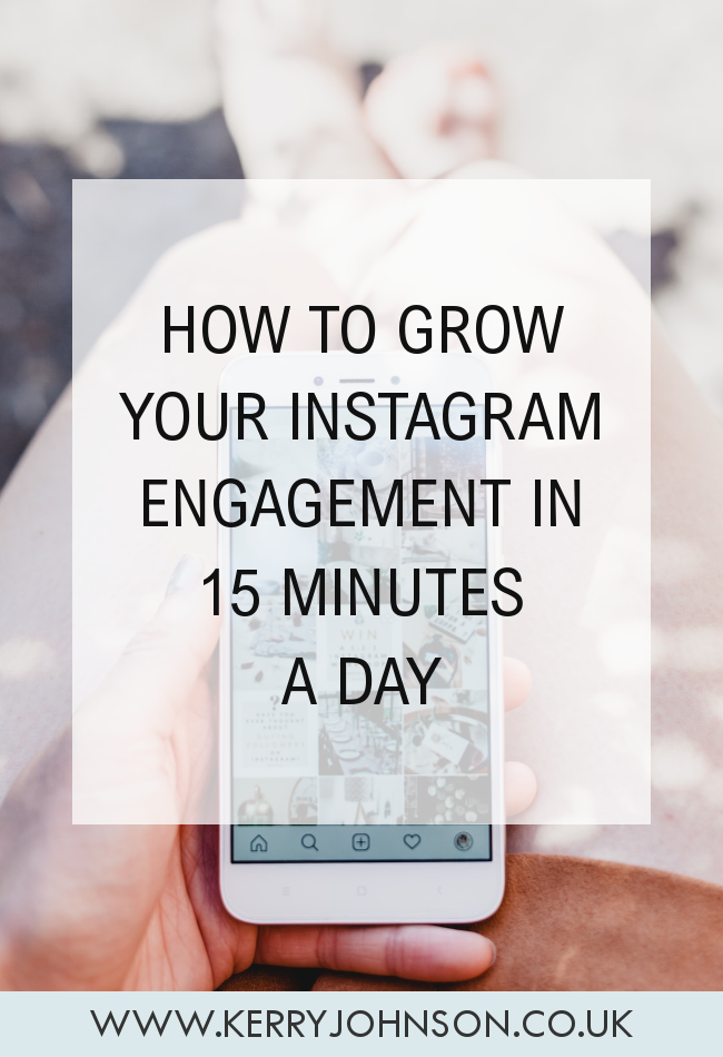 How to Grow Your Instagram Engagement in 15 Minutes a Day | Kerry Johnson