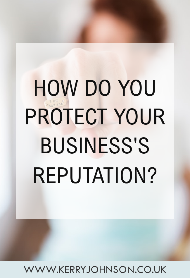 How do you protect your business's reputation? | KerryJohnson.co.uk