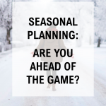 Seasonal Planning: Are You Ahead of the Game?