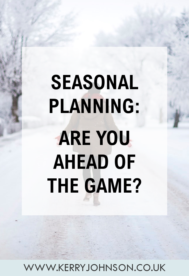 Seasonal Planning: Are You Ahead of the Game? | KerryJohnson.co.uk