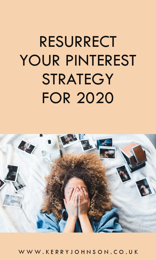 Resurrect Your Pinterest Strategy For 2020 | Kerry Johnson