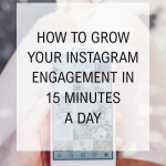 How to Grow Your Instagram Engagement in 15 Minutes a Day